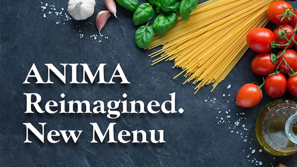 Anima, Reimagined. New and Exciting Menu!